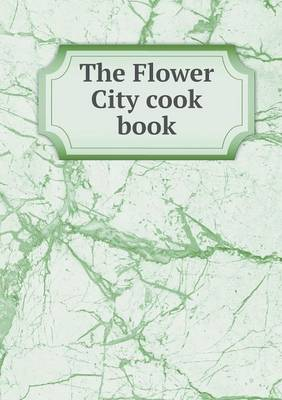 The Flower City Cook Book (Paperback)