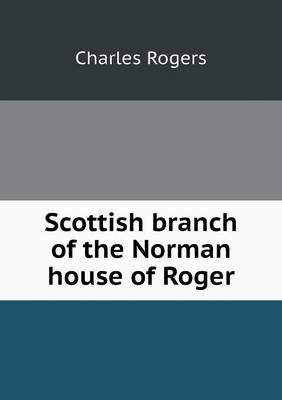 Scottish Branch of the Norman House of Roger (Paperback)