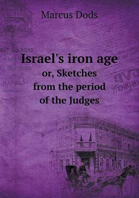 Israel's Iron Age Or, Sketches from the Period of the Judges (Paperback)
