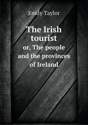 The Irish Tourist Or, the People and the Provinces of Ireland (Paperback)