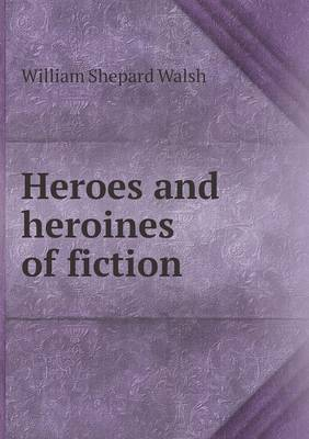 Heroes and Heroines of Fiction (Paperback)