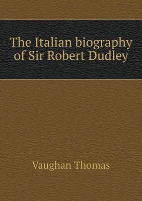 The Italian Biography of Sir Robert Dudley (Paperback)