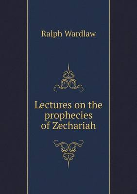 Lectures on the Prophecies of Zechariah (Paperback)