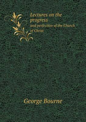 Lectures on the Progress and Perfection of the Church of Christ (Paperback)