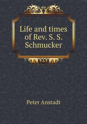 Life and Times of REV. S. S. Schmucker (Paperback)