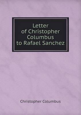Letter of Christopher Columbus to Rafael Sanchez (Paperback)