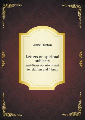 Letters on Spiritual Subjects and Divers Occasions Sent to Relations and Friends (Paperback)