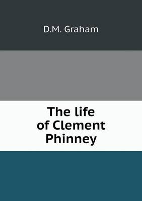 The Life of Clement Phinney (Paperback)