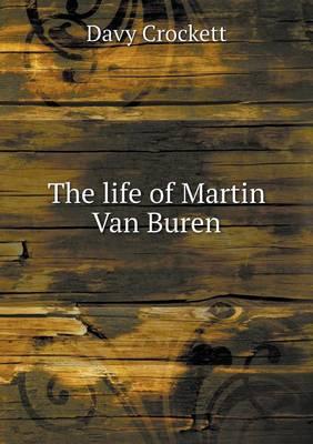 The Life of Martin Van Buren (Paperback)