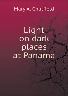 Light on Dark Places at Panama (Paperback)