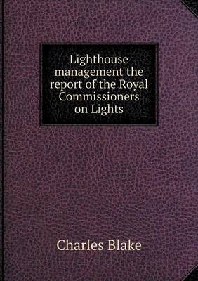 Lighthouse Management the Report of the Royal Commissioners on Lights (Paperback)