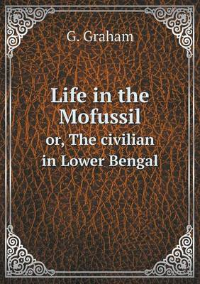 Life in the Mofussil Or, the Civilian in Lower Bengal (Paperback)