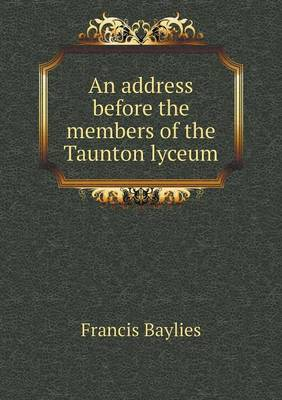 An Address Before the Members of the Taunton Lyceum (Paperback)