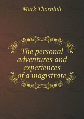 The Personal Adventures and Experiences of a Magistrate (Paperback)