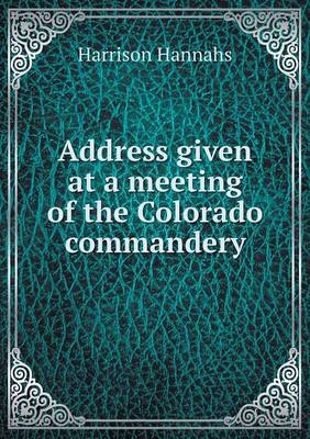 Address Given at a Meeting of the Colorado Commandery (Paperback)