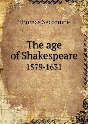 The Age of Shakespeare 1579-1631 (Paperback)