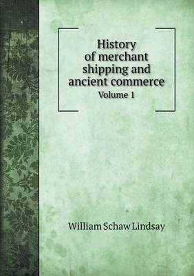 History of Merchant Shipping and Ancient Commerce Volume 1 (Paperback)