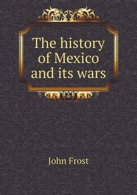 The History of Mexico and Its Wars (Paperback)
