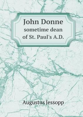 John Donne Sometime Dean of St. Paul's A.D. (Paperback)
