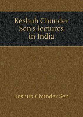 Keshub Chunder Sen's Lectures in India (Paperback)