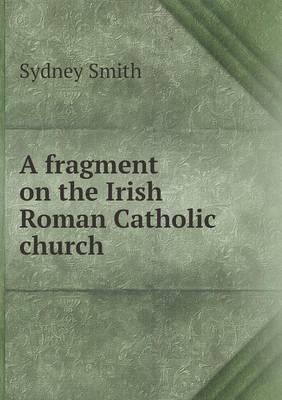 A Fragment on the Irish Roman Catholic Church (Paperback)
