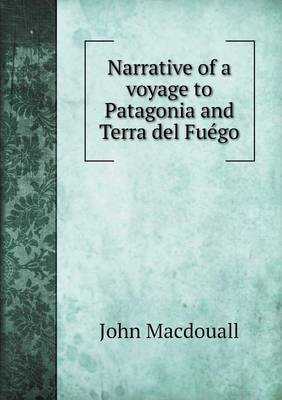 Narrative of a Voyage to Patagonia and Terra del Fuego (Paperback)
