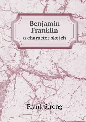 Benjamin Franklin a Character Sketch (Paperback)