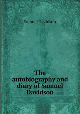 The Autobiography and Diary of Samuel Davidson (Paperback)