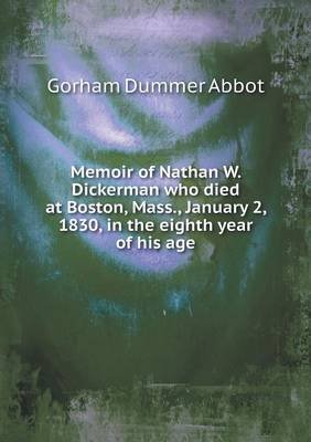 Memoir of Nathan W. Dickerman Who Died at Boston, Mass., January 2, 1830, in the Eighth Year of His Age (Paperback)