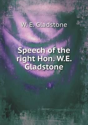 Speech of the Right Hon. W.E. Gladstone (Paperback)