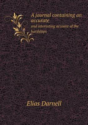 A Journal Containing an Accurate and Interesting Account of the Hardships (Paperback)