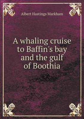 A Whaling Cruise to Baffin's Bay and the Gulf of Boothia (Paperback)
