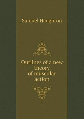 Outlines of a New Theory of Muscular Action (Paperback)