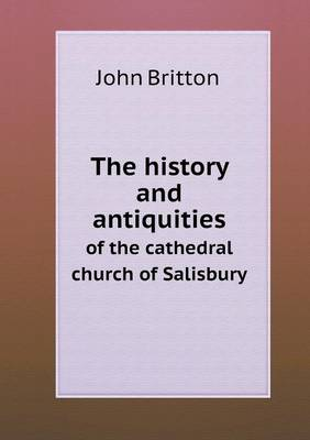The History and Antiquities of the Cathedral Church of Salisbury (Paperback)