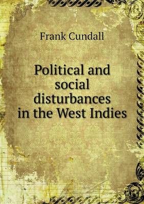 Political and Social Disturbances in the West Indies (Paperback)