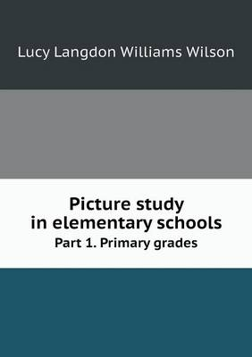 Picture Study in Elementary Schools Part 1. Primary Grades (Paperback)