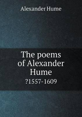 The Poems of Alexander Hume ?1557-1609 (Paperback)