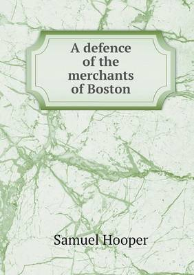 A Defence of the Merchants of Boston (Paperback)