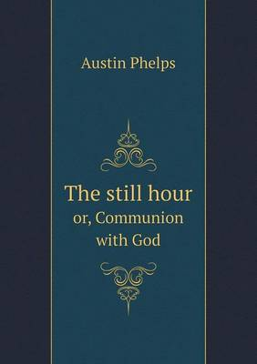 The Still Hour Or, Communion with God (Paperback)