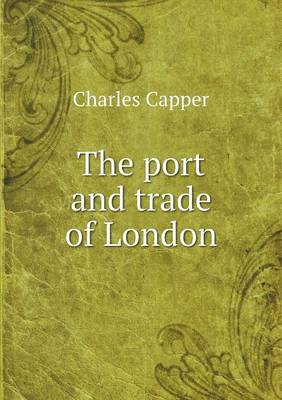 The Port and Trade of London (Paperback)