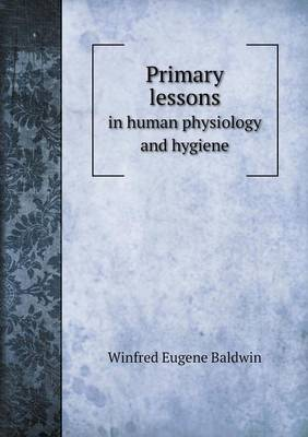 Primary Lessons in Human Physiology and Hygiene (Paperback)
