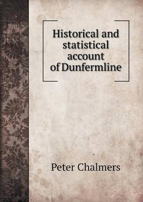 Historical and Statistical Account of Dunfermline (Paperback)