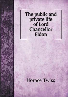The Public and Private Life of Lord Chancellor Eldon (Paperback)