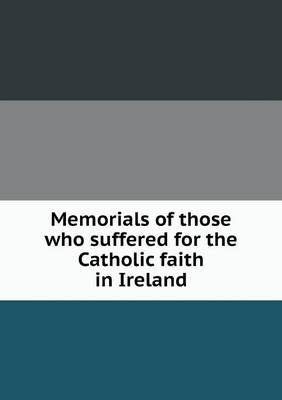 Memorials of Those Who Suffered for the Catholic Faith in Ireland (Paperback)