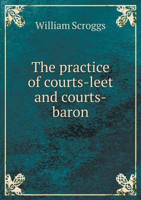 The Practice of Courts-Leet and Courts-Baron (Paperback)
