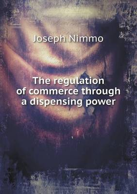 The Regulation of Commerce Through a Dispensing Power (Paperback)