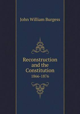 Reconstruction and the Constitution 1866-1876 (Paperback)
