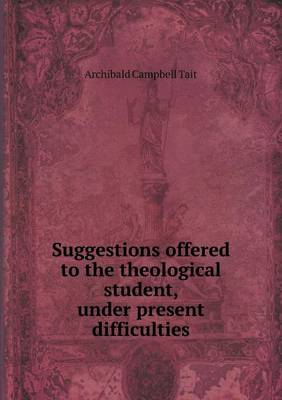 Suggestions Offered to the Theological Student, Under Present Difficulties (Paperback)