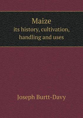 Maize Its History, Cultivation, Handling and Uses (Paperback)