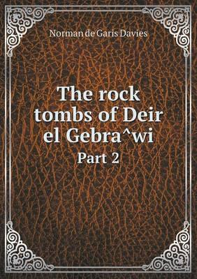 The Rock Tombs of Deir El Gebrâwi Part 2 (Paperback)